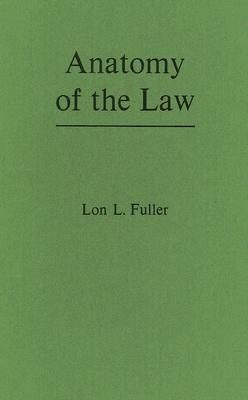 Anatomy of the Law - Fuller, Lon L