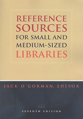 Reference Sources for Small and Medium-Sized Libraries - O'Gorman, Jack (Editor)