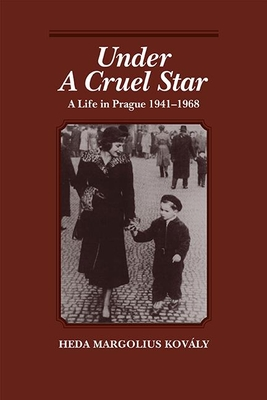 Under a Cruel Star: A Life in Prague 1941-68 - Kovaly, Heda