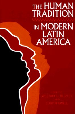The Human Tradition in Modern Latin America - Beezley, William H (Editor), and Ewell, Judith (Editor)