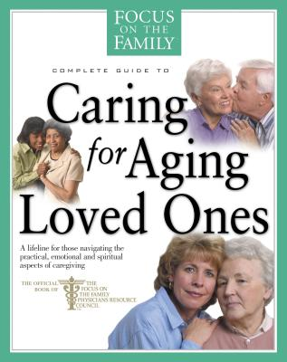 Caring for Aging Loved Ones - Focus (Creator), and Focus on the Family (Producer)