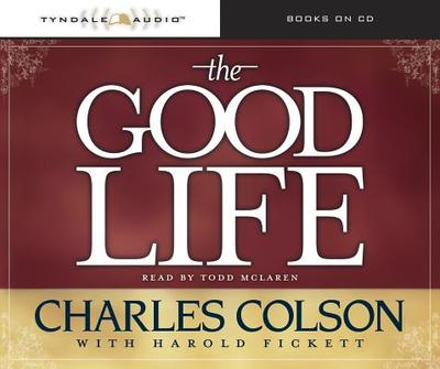 The Good Life - Colson, Charles W, and McLaren, Todd (Read by), and Fickett, Harold