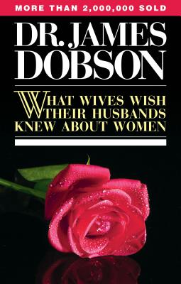 What Wives Wish Their Husbands Knew about Women - Dobson, James C, Dr., Ph.D.