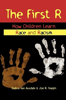 First R: How Children Learn Race and Racism - Van Ausdale, Debra, and Feagin, Joe R, and Ausdale, Van Debra