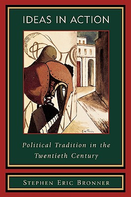 Ideas in Action: Political Tradition in the Twentieth Century - Bronner, Stephen Eric