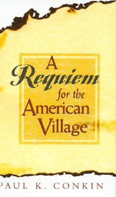 A Requiem for the American Village - Conkin, Paul Keith