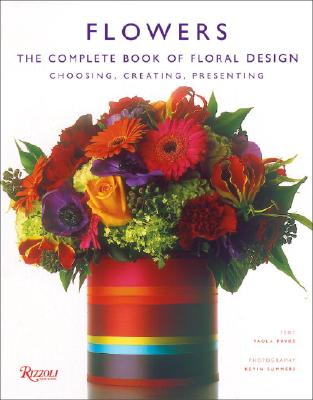 Flowers: The Complete Book of Floral Design - Pryke, Paula, and Summers, Kevin (Photographer)
