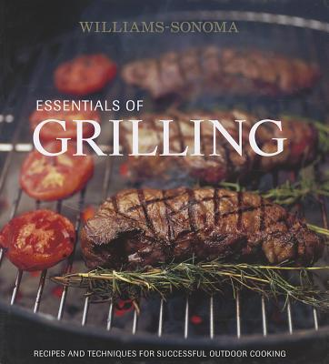 Williams-Sonoma Essentials of Grilling: Recipes and Techniques for Successful Outdoor Cooking - Kelly, Denis (Text by), and Squillante, Mathew D (Illustrator)