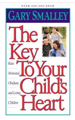 The Key to Your Child's Heart - Smalley, Gary, Dr.