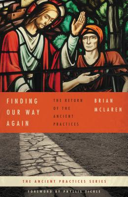 Finding Our Way Again: The Return of the Ancient Practices - McLaren, Brian D