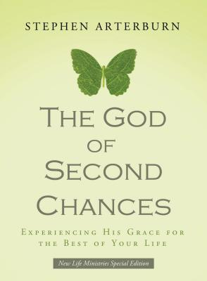 The God of Second Chances: Experiencing His Grace for the Best of Your Life - Arterburn, Stephen