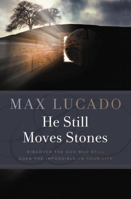 He Still Moves Stones - Lucado, Max