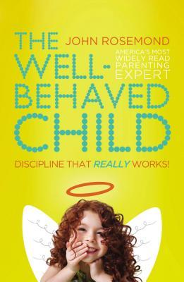 The Well-Behaved Child: Discipline That Really Works! - Rosemond, John