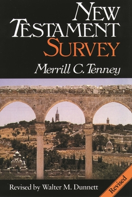 New Testament Survey - Tenney, Merrill C., and Dunnett, Walter M. (Revised by)