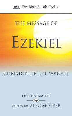 The Message of Ezekiel: A New Heart and a New Spirit - Wright, Christopher J. H.