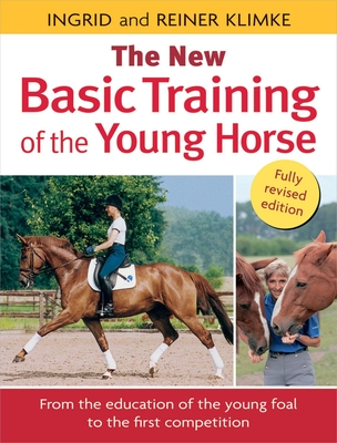 Basic Training of the Young Horse - Klimke, Reiner, and Klimke, Ingrid