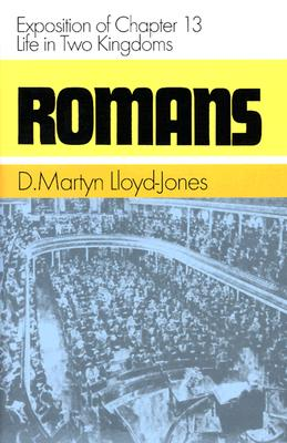 Romans: Exposition of Chapter 13: Life in Two Kingdoms - Lloyd-Jones, Martyn