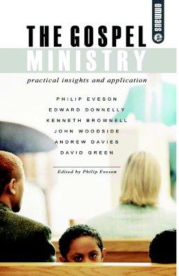 The Gospel Ministry - Eveson, Philip (Editor)