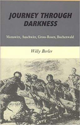 Journey Through Darkness: Monowitz, Auschwitz, Gross-Rosen, Buchenwald - Berler, Willy, and Mitrani, Martine (Translated by), and Charak, Annette (Translated by)