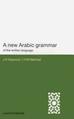 A New Arabic Grammar of the Written Language - Haywood, John A, and Nahmad, H M