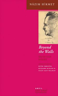 Beyond the Walls: Selected Poems - Hikmet, Nazim, and Christie, Ruth (Translated by), and McKane, Richard (Translated by)