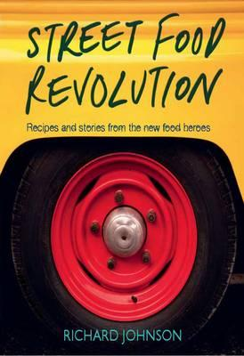 Street Food Revolution: Recipes and Stories from the New Food Heroes - Johnson, Richard
