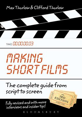 Making Short Films: The Complete Guide from Script to Screen - Thurlow, Clifford, and Thurlow, Max