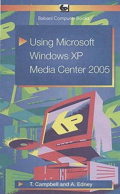 Using Microsoft Windows XP Media Center 2005 - Campbell, T., and Edney, A.