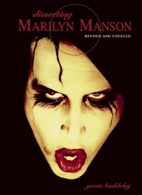 Dissecting Marilyn Manson - Baddeley, Gavin