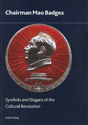 Chairman Mao Badges: Symbols and Slogans of the Cultural Revolution - Wang, Helen