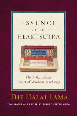 Essence of the Heart Sutra: The Dalai Lama's Heart of Wisdom Teachings - Dalai Lama
