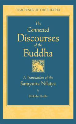 The Connected Discourse of the Buddha: A Translation of the Samyutta Nikaya - Bodhi, Bikkhu