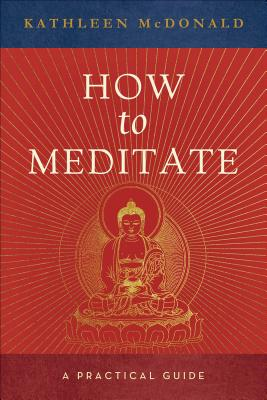 How to Meditate: A Practical Guide - McDonald, Kathleen, and Courtin, Robina (Editor)
