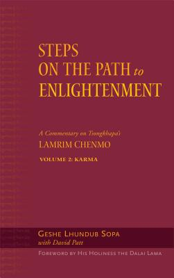 Steps on the Path to Enlightenment: A Commentary on Tsongkhapa's Lamrim Chenmo, Volume 2: Karma - Lhundub Sopa, Geshe, and Sopa, Lhundub, and Patt, David (Translated by)
