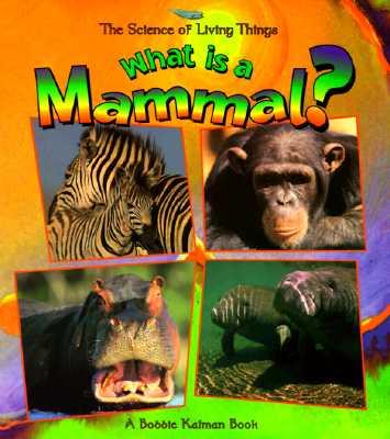 What Is a Mammal? - Kalman, Bobbie