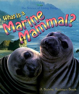 What Is a Marine Mammal? - Kalman, Bobbie, and Langille, Jacqueline