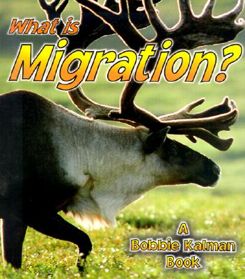 What Is Migration? - Crossingham, John, and Kalman, Bobbie