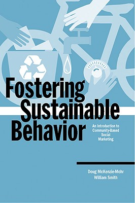 Fostering Sustainable Behavior: An Introduction to Community-Based Social Marketing - McKenzie-Mohr, Doug, Dr., and Smith, William