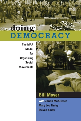 Doing Democracy: The Map Model for Organizing Social Movements - Moyer, Bill, and MacAllister, JoAnn, and Finley, Mary Lou