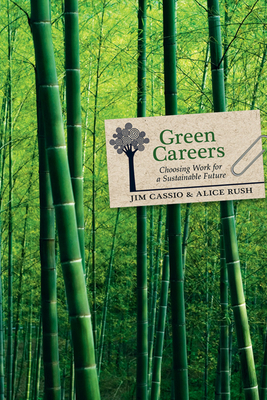 Green Careers: Choosing Work for a Sustainable Future - Cassio, Jim, and Rush, Alice