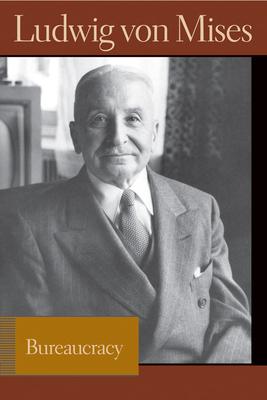 Bureaucracy - Von Mises, Ludwig, and Greaves, Bettina Bien (Editor)
