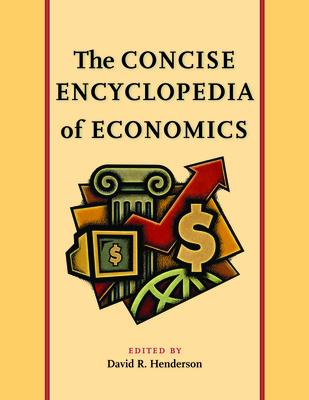 The Concise Encyclopedia of Economics - Henderson, David R