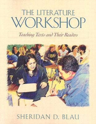 The Literature Workshop: Teaching Texts and Their Readers - Blau, Sheridan D