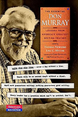 The Essential Don Murray: Lessons from America's Greatest Writing Teacher - Murray, Donald Morison, and Newkirk, Thomas (Editor), and Miller, Lisa C (Editor)
