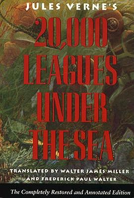 Twenty Thousand Leagues Under the Sea: The Completely Restored and Annotated Ed. - Verne, Jules, and Walter, Frederick Paul (Translated by), and Miller, Walter James (Translated by)