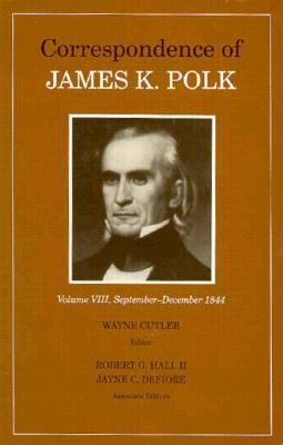 Corr James K Polk Vol 8: James K - Cutler, Wayne (Editor), and Defiore, Jayne C (Editor), and Hall, Robert G (Editor)