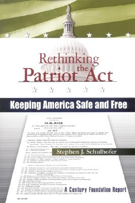 Rethinking the Patriot ACT: Keeping America Safe and Free - Schulhofer, Stephen J, Professor