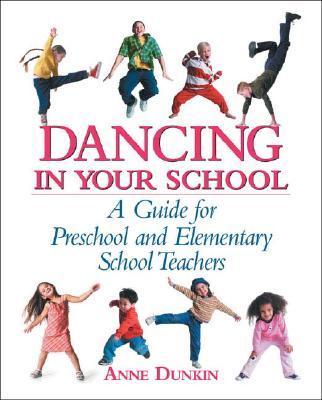 Dancing in Your School: A Guide for Preschool and Elementary School Teachers - Dunkin, Anne