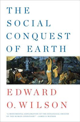 The Social Conquest of Earth - Wilson, Edward Osborne