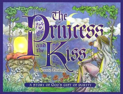 The Princess and the Kiss: A Story of God's Gift of Purity - Bishop, Jennie